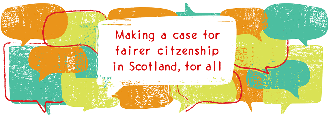 Making a case for fairer citizenship in Scotland, for all